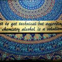 Not to get technical but according to chemistry alcohol is a solution - Handmade