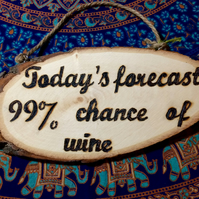 Today's Forecast - 99% Chance of Wine - Handmade Sign - Pyrography