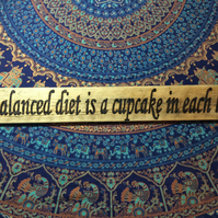 A Balanced Diet is a Cupcake in Each Hand - Handmade Sign - Pyrography