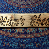 Mum's Shed - Handmade Sign - Pyrography