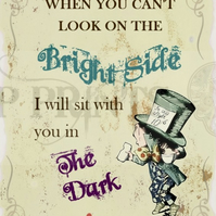Alice In Wonderland Bright side, sit in Dark Quote print poster A3