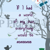 Alice In Wonderland World of my own, nonsense'  quote print poster A3