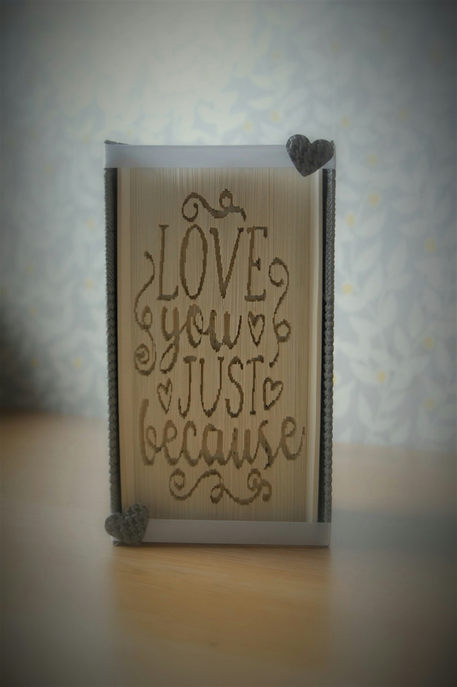 Love you just because completed folded book art. Ideal gift for any occasion