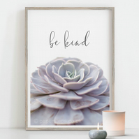 Be kind wall art, Succulent print, Flower photographic poster, Plant photography