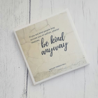 Handmade Ceramic Coaster - Be Kind Anyway Quote