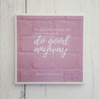Handmade Ceramic Coaster - Do Good Anyway Quote