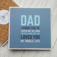 Handmade Ceramic Coaster - Fathers Day - Dad you've loved me quote