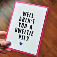 Sweetie Pie - Fun Glitter Quote Card - Positive Card - Typography Card