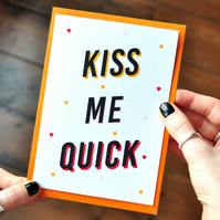 Lovely Quote Card - Kiss Me Quick - Cute Anniversary Card - Love Greetings Card