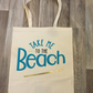 Take me to the beach , tote bag , holiday bag , shopping bag,cotton bag
