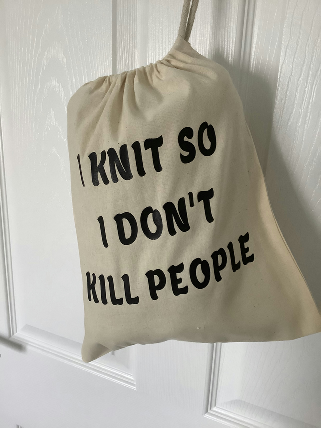 """I KNIT SO I DON'T KILL PEOPLE"" drawstring project sack"