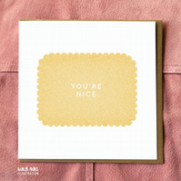 You're Nice Biscuit Card - Birthday Card - Friend Card - Thank You Card