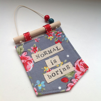 'Normal is boring' Hanging decoration - Wall decoration - Quirky gift