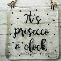 Its Prosecco O'Clock - Fused Glass Hanging Quote,