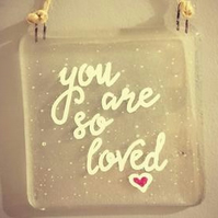 You are so loved - Fused Glass Hanging Quote, Gift for your loved one.