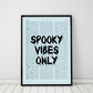 Spooky Vibes Only Wall Print, Halloween Decor Quote Print