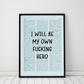 I Will Be My Own Fucking Hero Wall Print, Office Quote Print