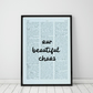 Our Beautiful Chaos Wall Print, Office Quote Print