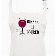 DINNER IS POURED - funny unisex kitchen chef's apron  -AA1282