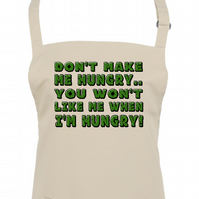 Don't Make Me Hungry...You Won't Like Me When I'm Hungry- apron -AA1886