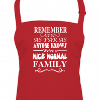 REMEMBER, As Far As Anyone Knows We Are A Nice Normal Family- apron -AA1315