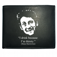 Shane MacGowan- I Drink Because I'm Thirsty- Funny  Leather Wallet -WBF1100