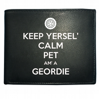 Keep yersel' calm pet, am' a Geordie- Funny Men's Leather Wallet -WBF1205