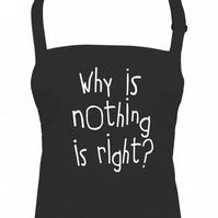 Why is Nothing is Right?- Nonsense Phrase- unisex chef's apron - AA2359