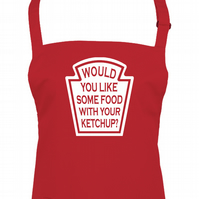 Would You Like Some Food With Your Ketchup?- Personalised unisex apron  -AA1546