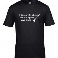 IF IT AIN'T BROKE, TAKE IT APART AND FIX IT - Mens T Shirt - MTS1804