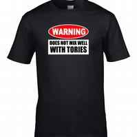 WARNING- DOES NOT MIX WELL WITH TORIES- Anti Government T-shirt - MTS1235