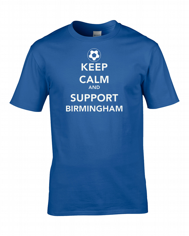 KEEP CALM AND SUPPORT BIRMINGHAM- Mens Football T Shirt- MTS1460
