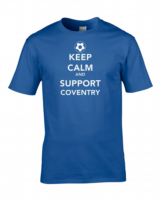 KEEP CALM AND SUPPORT COVENTRY - Mens Football Supporter T Shirt- MTS1461