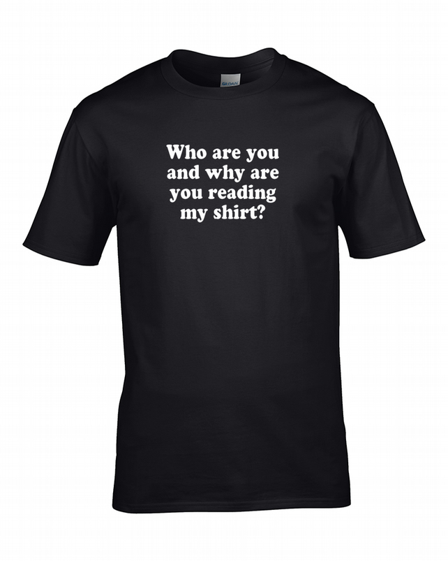 Who are you and why are you reading my shirt?- funny  Men's T-Shirt  - MTS1225