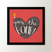 You're The Bomb! - Quote Art Print