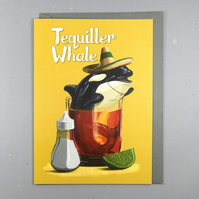 Tequiller Whale Card - Alcohol Humour Card - Tequila Birthday Card