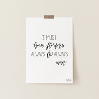 I Must Have Flowers Always and Always, hand lettered Monet art print