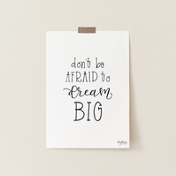 Don't Be Afraid To Dream Big, hand lettered art print
