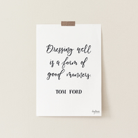 Dressing well is a form of good manners, hand lettered Tom Ford art print