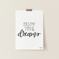 Follow Your Dreams, hand lettered inspirational quote art print