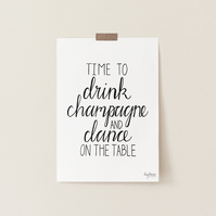 Time to Drink Champagne and Dance on the Table, hand lettered art print
