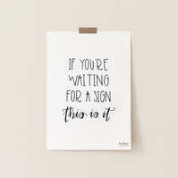 If You're Waiting For a Sign This Is It, hand lettered art print