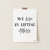 We Rise by Lifting Others, hand lettered art print
