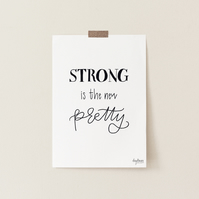 Strong Is The New Pretty, hand lettered art print