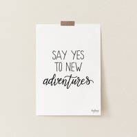 Say Yes to New Adventures, hand lettered art print