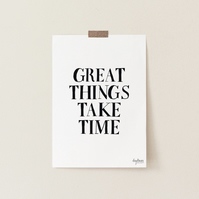 Great Things Take Time, hand lettered art print