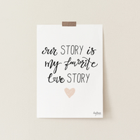 Our Love Story Is My Favorite Story, hand lettered art print