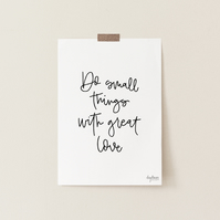 Do Small Things with Great Love, hand lettered quote art print