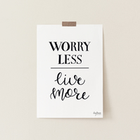 Worry Less, Live More, hand lettered art print