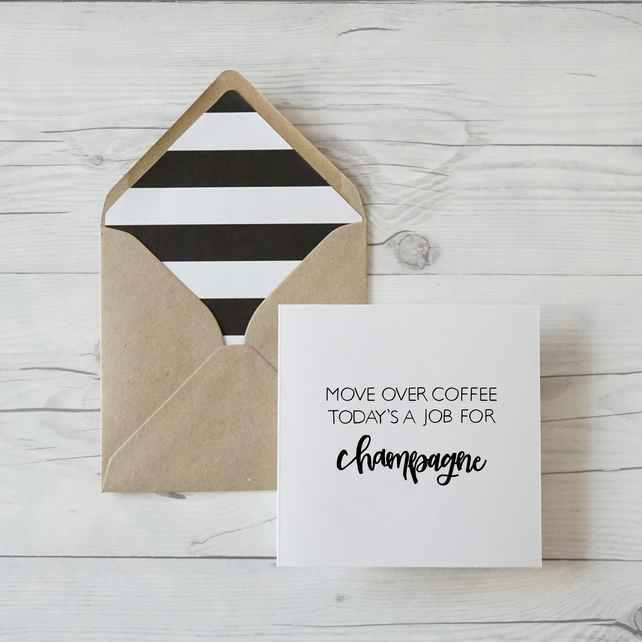 Move Over Coffee Today Is A Job For Champagne, hand lettered birthday card